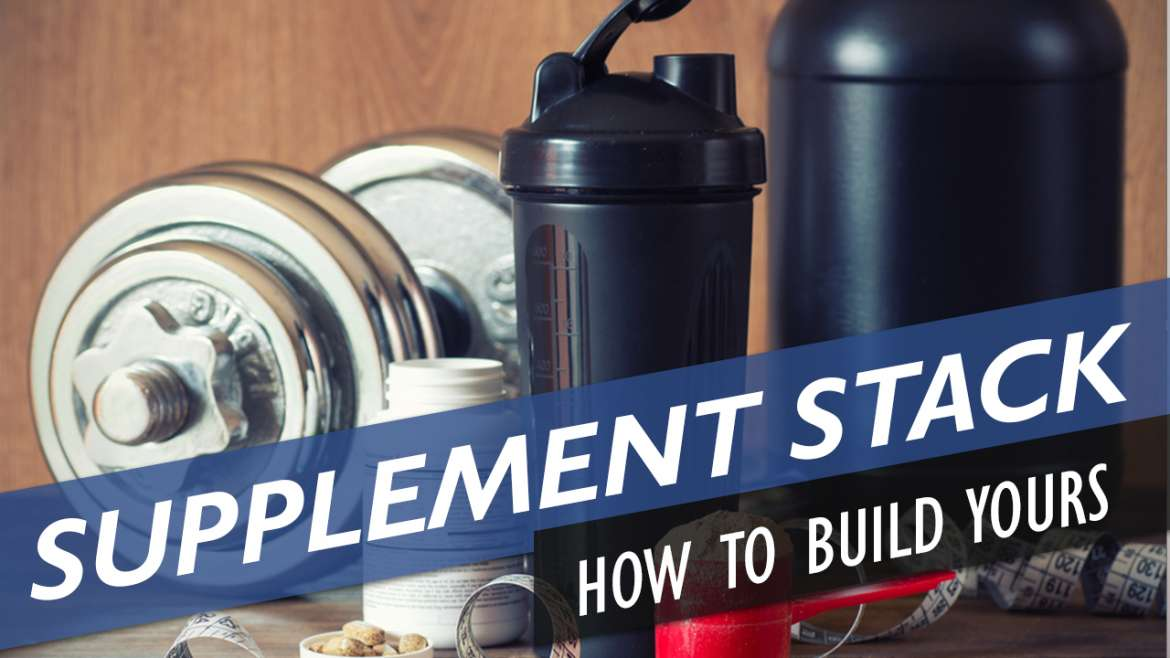 how to build your supplement stack (health and fitness)